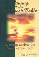 Dining at the Master's Table: Learning to Hear the Voice of the Lord By Paul D. Norcross