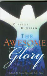 The Awesome Glory Shekinah - The Greater Glory of the Latter House  by Clement Humbard
